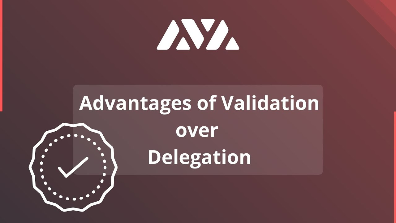 Avalanche(AVAX) - Advantages of validation over delegation.