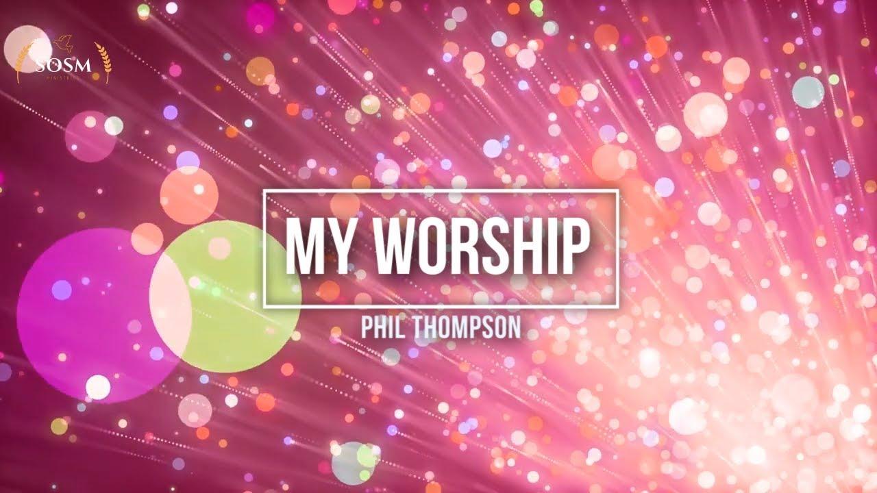 My Worship - Phil Thompson (Lyrics) #1