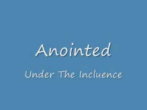 Under The Influence  - Anointed