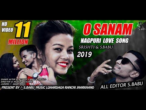 O SANAM // NEW NAGPURI LOVE SONG 2019 // S.BABU