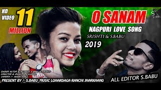 O SANAM // NEW NAGPURI LOVE SONG 2019 // S.BABU