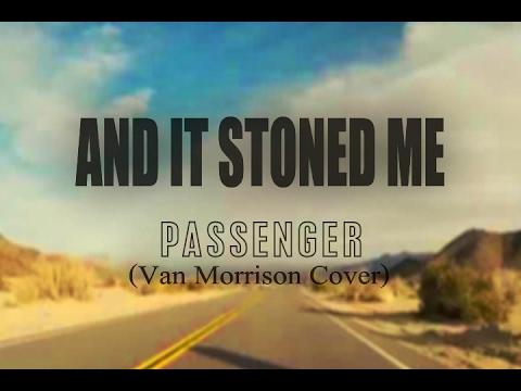 And it Stoned Me-Passenger(Lyrics) Van Morrison cover