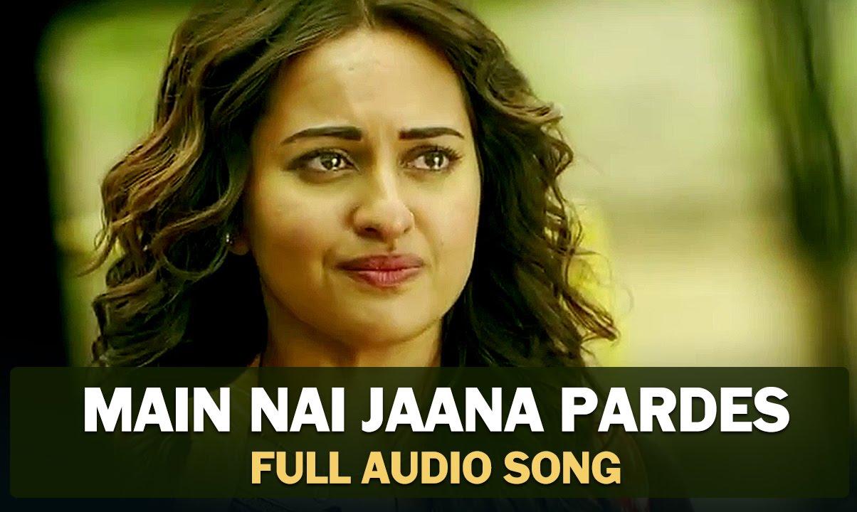 Main Nai Jaana Pardes - Tevar (2015)