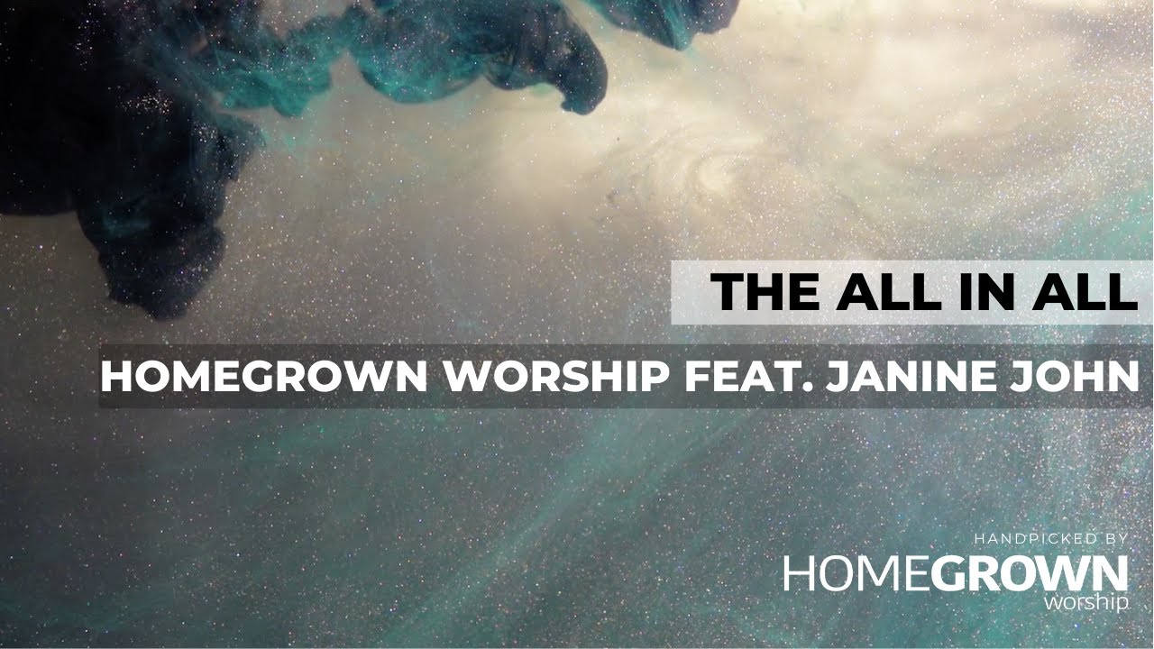 The All In All - Homegrown Worship feat. Janine John [Lyric Video]