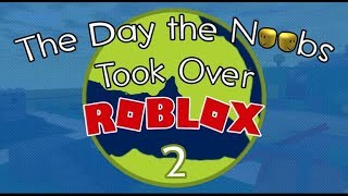 The Day the Noobs Took Over Roblox 2