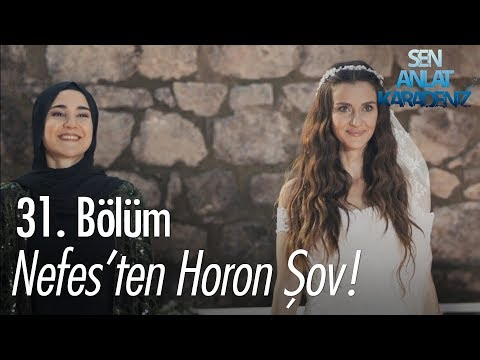 Nefes'ten Horon şov! - Sen Anlat Karadeniz 31. Bölüm