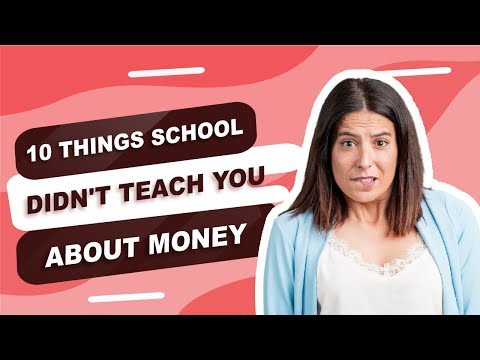 10 Things School Didn't Teach You about Money