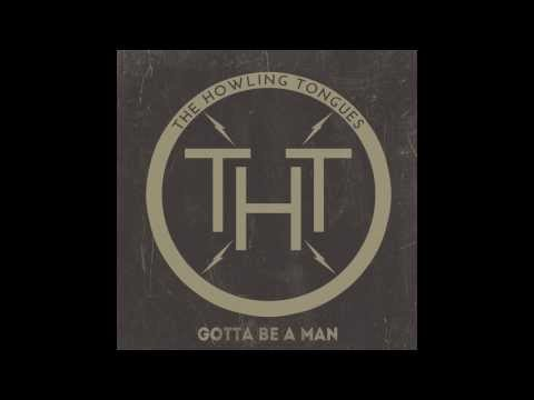 The Howling Tongues - Gotta Be a Man (Audio)