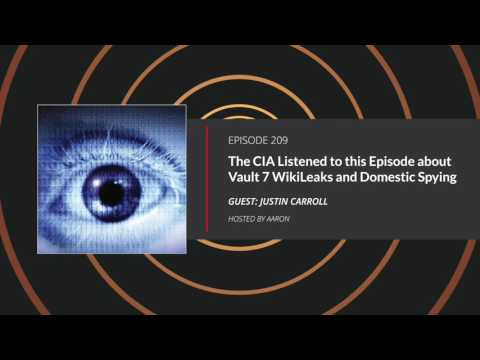 E209: The CIA Listened to this Episode about Vault 7 WikiLeaks and Domestic Spying