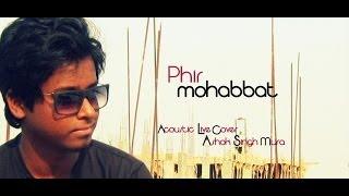phir mohabbat murder 2 acoustic cover ashok singh arijit singh