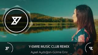 Aysel Aydoğan - Gülme Emi (Y-Emre Music Club Remix