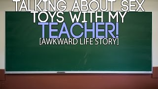 Talking About Sex Toys With My Teacher! (AWKWARD Life Story!)