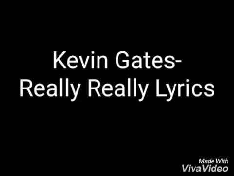 Kevin Gates- Really Really Lyrics (EXPLICIT)