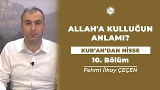 Kur'an'dan Hisse | ALLAH'A KULLUĞUN ANLAMI? (10.Bölüm)
