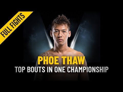 ONE: Full Fight   Phoe Thaw's Top 3 Bouts
