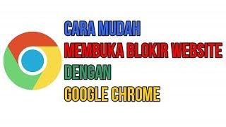 Cara Mudah Membuka Blokir Situs Internet Positif Web dengan Google Chrome