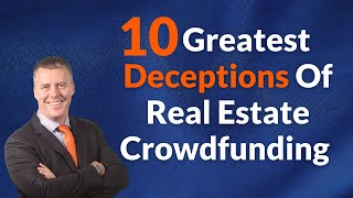 Real Estate Crowdfunding - 10 Industry Deceptions Happening Right Now!