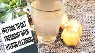 how to clean your uterus naturally / prepare for conception