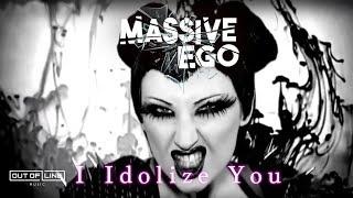 Massive Ego - I Idolize You (Official Video Clip)