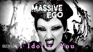 Massive Ego - I Idolize You (Official Video Clip)