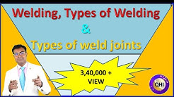Welding, Types of Welding and Types of weld joints