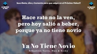 Mau Y Ricky - Ya No Tiene Novio   S Ft. Sebastian Yatra