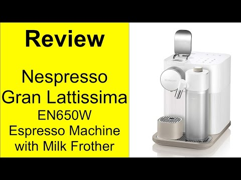 Review Nespresso Gran Lattissima Espresso Machine by DeLonghi EN650W