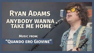 Ryan Adams - Anybody Wanna Take Me Home