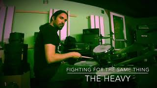 The Heavy/Fighting for the Same Thing/Drum Cover