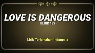 Blink 182 - Love Is Dangerous (Lirik Terjemahan Indonesia)