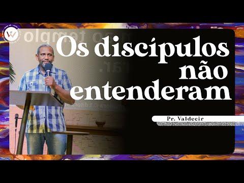 Os discípulos não entenderam | Pr. Valdecir