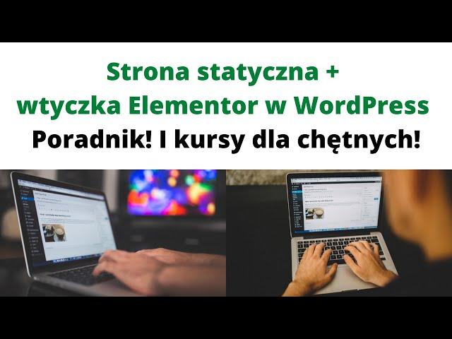 Strona statyczna i wtyczka Elementor w WordPress to dobry wybór 🎯 Poradnik 💻