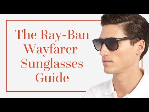 The Ray-Ban Wayfarer Sunglasses Guide
