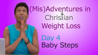 Christian Weight Loss Programs - Weight Loss, God's Way Challenge - Day 4 - Baby Steps