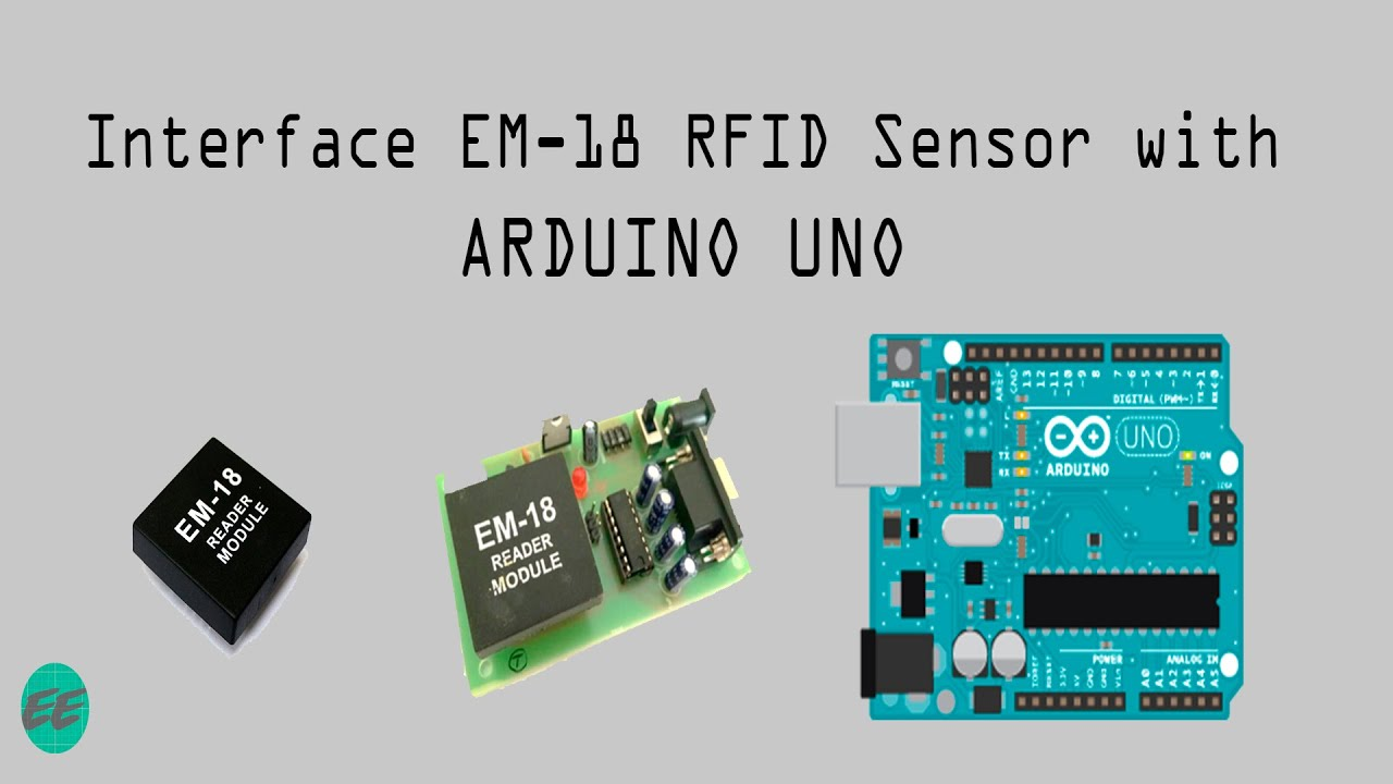 Interface EM-18 RFID sensor with Arduino UNO | Simple and Efficient Program  in Description