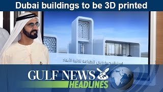Dubai buildings to be 3D printed - GN Headlines