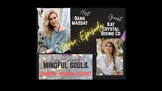 Mindful Souls Podcast with special guest with Kat from Crystal Rising Co. host Dana Massat