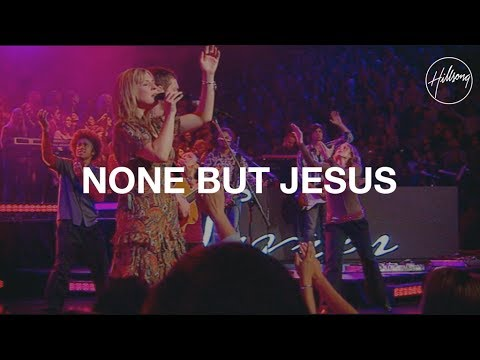 None but Jesus - Hillsong Worship