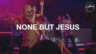 None but Jesus - Hillsong Worship