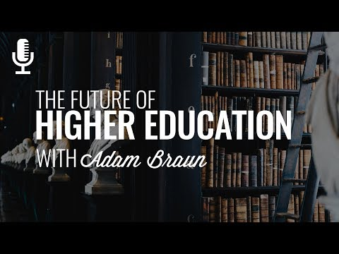 Episode 152: The Future of Higher Education with Adam Braun