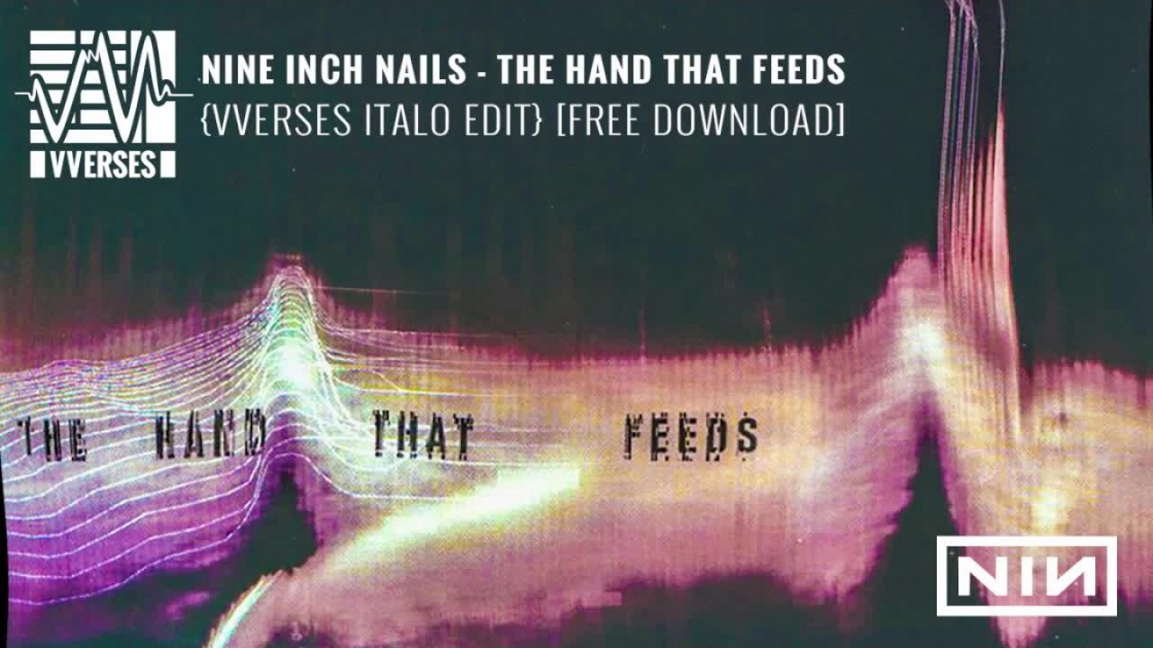 Nine Inch Nails - The Hand That Feeds {VVerses Italo Edit} [Chapter ...