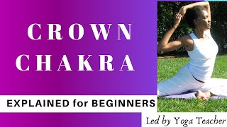 Chakras for Beginners: CROWN CHAKRA Explained:  Video 8/9 (led by a yoga teacher)