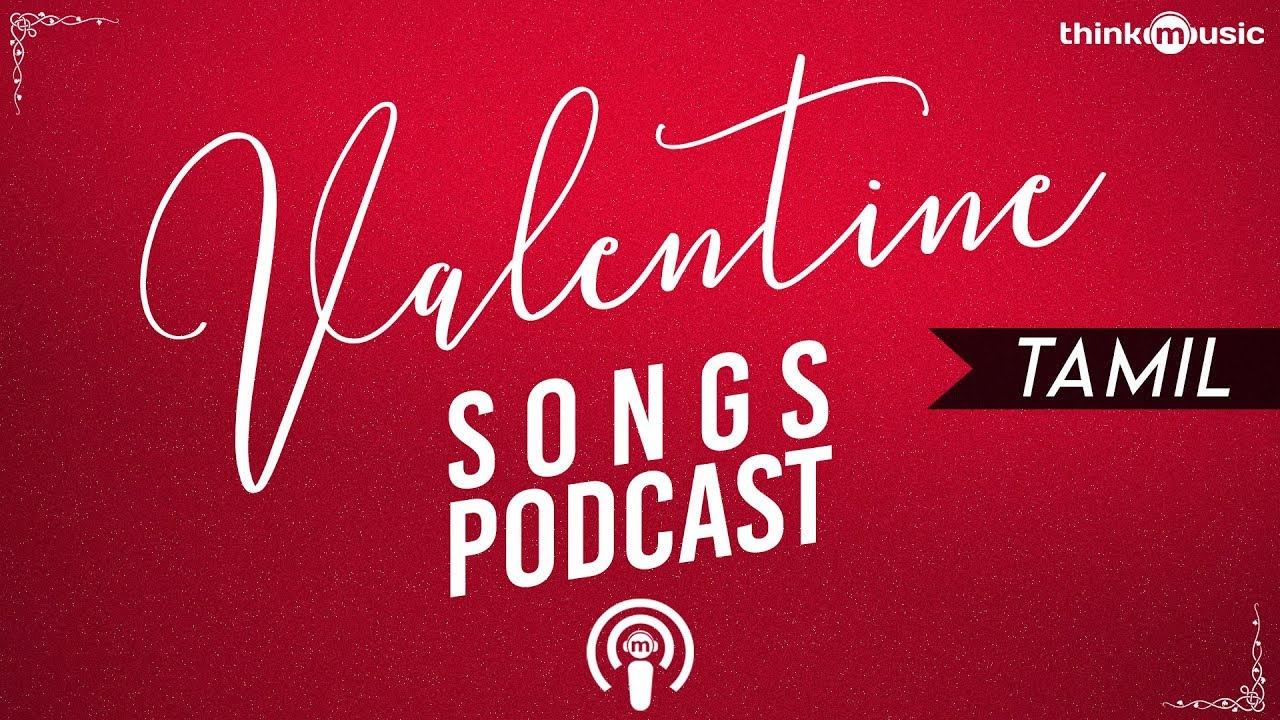 Valentine Songs Podcast | Tamil