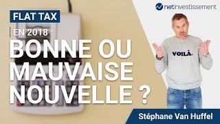 Flat tax en 2018 : bonne ou mauvaise nouvelle pour les français ? [Vidéo BFM]