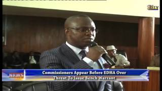 Commissioners appear before EDHA over threat to issue Bench Warrant