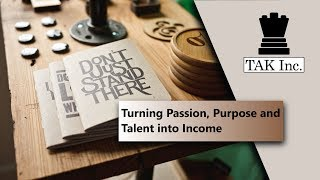 Turning Passion, Purpose and Talent into Income