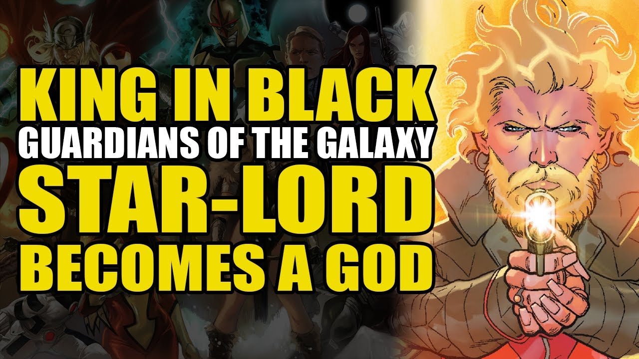 Star-Lord Becomes A God: King In Black/Guardians of The Galaxy   Comics Explained