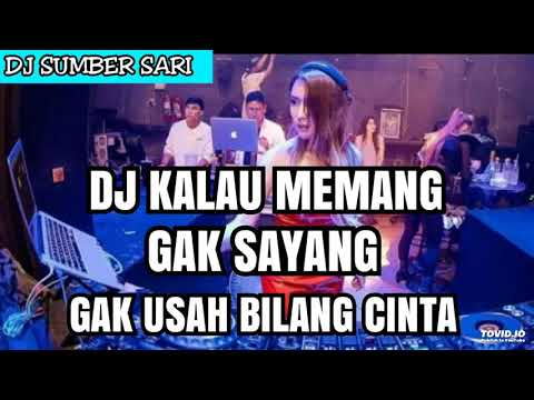 DJ KALAU MEMANG GAK SAYANG GAK USAH BILANG CINTA    DJ VIRAL 2018    By : Rahmat Tahalu
