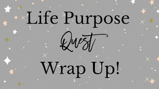 Life Purpose Quest Wrap Up