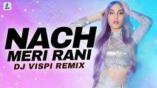 Nach Meri Rani (Remix)   DJ Vispi   Guru Randhawa   Nora Fatehi